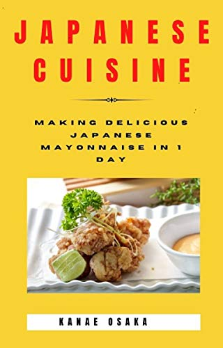 Japanese Cuisine: Making Delicious Japanese Mayonnaise In 1 Day (English Edition)