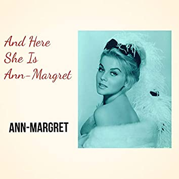 And Here She Is Ann-Margret