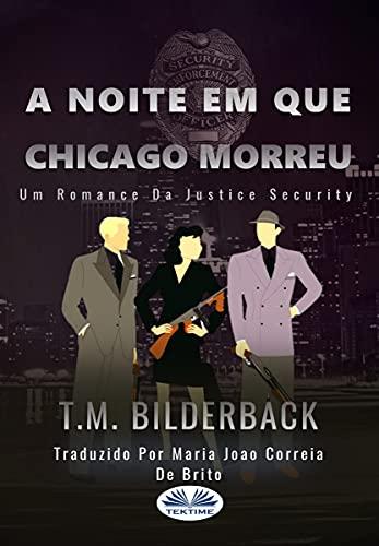 A Noite Em Que Chicago Morreu - Um Romance Da Justice Security (Portuguese Edition)