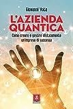 L'azienda quantica: Come creare e gestire olisticamente un'impresa di successo