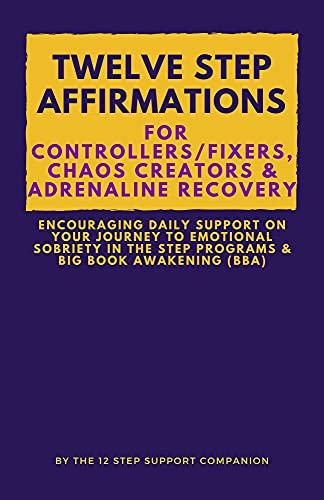 Twelve Step Affirmations for Controllers/ Fixers, Chaos Creators & Adrenaline Recovery: Encouraging Daily Support on Your Journey to Emotional Sobriety ... & Big Book Awakening (BBA) (English Edition)