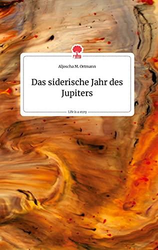 Das siderische Jahr des Jupiters. Life is a Story - story.one