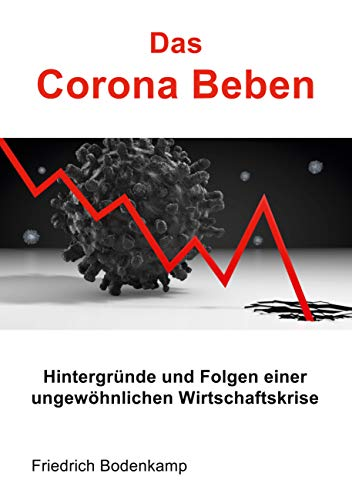 Das Corona Beben: Hintergründe und Folgen einer ungewöhnlichen Wirtschaftskrise