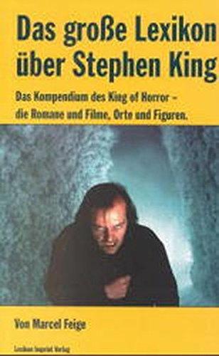 Das grosse Lexikon über Stephen King: Das Kompendium des King of Horror - die Romane und Filme, Orte und Figuren (Lexikon Imprint Verlag / Ein Imprint von Schwarzkopf & Schwarzkopf)