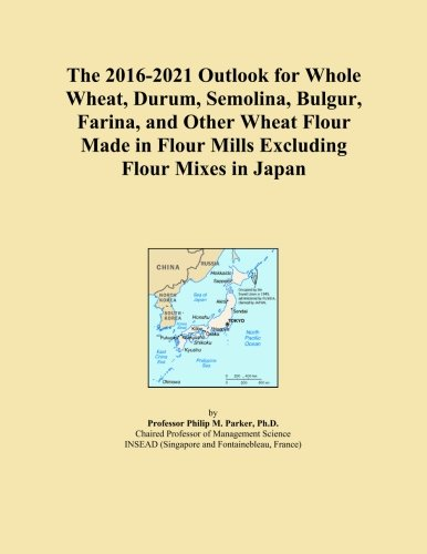 The 2016-2021 Outlook for Whole Wheat, Durum, Semolina, Bulgur, Farina, and Other Wheat Flour Made in Flour Mills Excluding Flour Mixes in Japan