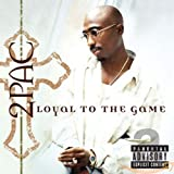 Loyal to the Game von 2Pac
