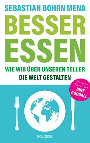 Besser essen: Wie wir über unseren Teller die Welt gestalten
