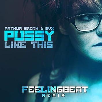 Pussy Like This (FeelingBeat Remix)