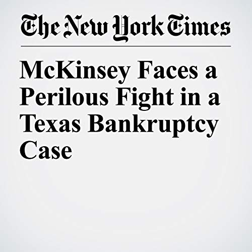 McKinsey Faces a Perilous Fight in a Texas Bankruptcy Case audiobook cover art