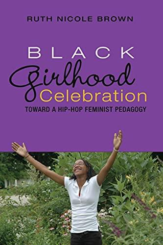 Black Girlhood Celebration: Toward a Hip-Hop Feminist Pedagogy (Mediated Youth)