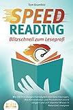 SPEED READING - Blitzschnell zum Leseprofi: Wie Sie Ihre Lesegeschwindigkeit stark beschleunigen, Ihre Konzentration und Produktivität enorm steigern und sich maximal Wissen in Rekordzeit aneignen