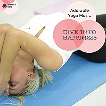 Dive Into Happiness - Adorable Yoga Music