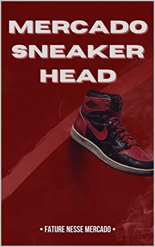 Mercado Sneakerhead: Fature nesse mercado (Portuguese Edition)