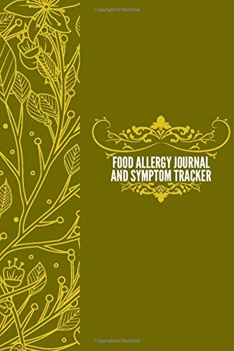 Food Allergy Journal And Symptom Tracker: Food Allergy Diary Journal, Discover, Monitor and Record Allergies, Possible triggers & Daily Medications ... (Food Allergy Journal Tracker, Band 19)