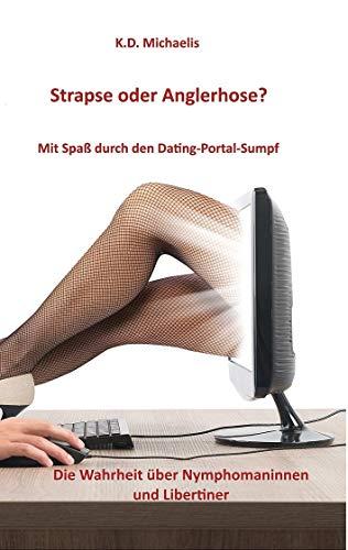 Strapse oder Anglerhose? Mit Spaß durch den Dating-Portal-Sumpf: Die Wahrheit über Nymphomaninnen und Libertiner