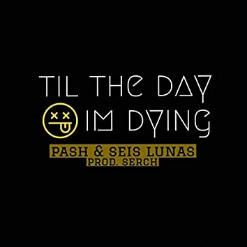 Til the Day I'm Dying (feat. Seis Lunas)