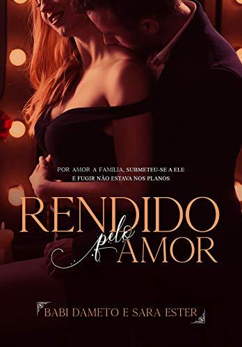 Rendido Pelo Amor (Duologia Rendidos Livro 1)