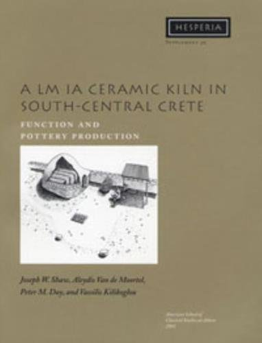 A LM IA Ceramic Kiln in South-Central Crete: Function and Pottery Production (Hesperia Supplement)