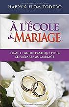 A l'école du mariage, Tome 1: Guide pratique pour se préparer au mariage (French Edition)
