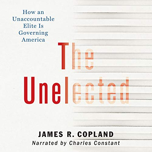 The Unelected Audiobook By James R. Copland cover art