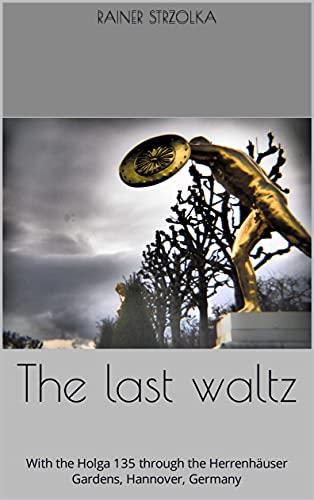 The last waltz: With the Holga 135 through the Herrenhäuser Gardens, Hannover, Germany (Travel diaries. Galerie für Kulturkommunikation Berlin - Reisetagebücher. ... Berlin Book 58) (English Edition)
