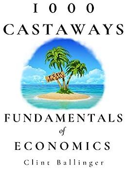 1000 Castaways: Fundamentals of Economics by [Clint Ballinger]