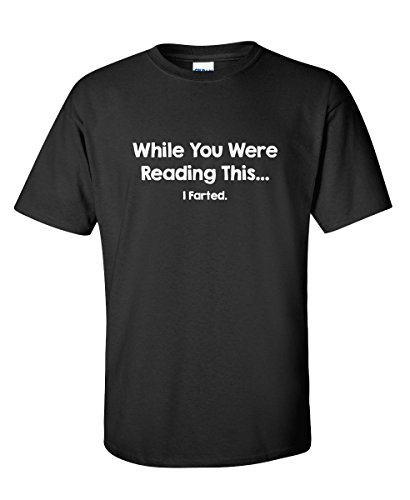 While Reading This I Farted Graphic Novelty Sarcastic Funny T Shirt XL Black