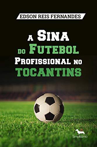 A Sina do Futebol Profissional no Tocantins (Portuguese Edition)