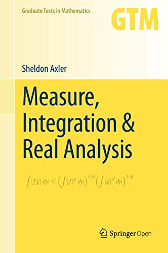 Measure, Integration & Real Analysis (Graduate Texts in Mathematics (282))