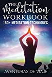 The Meditation Workbook: 160+ Meditation Techniques to Reduce Stress and Expand Your Mind: 4 (Health and Fitness)