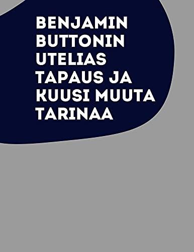 Benjamin Buttonin utelias tapaus ja kuusi muuta tarinaa (Finnish Edition)