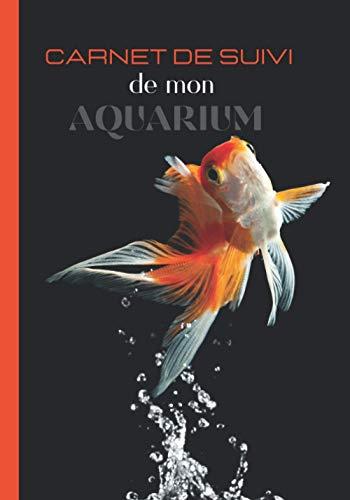 Carnet de suivi de mon Aquarium: Carnet Entretien pour Aquarium à remplir | Suivi complet | jusqu'à 4 aquariums | eau douce | eau de mer | Passionnés ... pour les inspections et l'analyses de l'eau