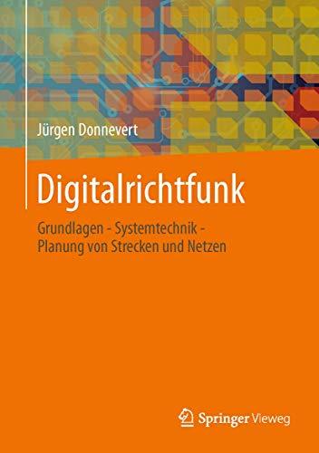 Digitalrichtfunk: Grundlagen - Systemtechnik - Planung von Strecken und Netzen