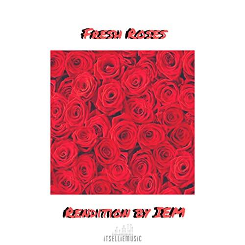 Fresh Roses (IEM Rendition) (IEM Rendition)