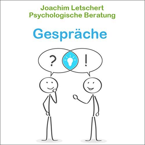 Psychologische Beratung - Gespräche: Kommunikation für Coaches, Berater Führungskräfte und alle Kommunikatoren