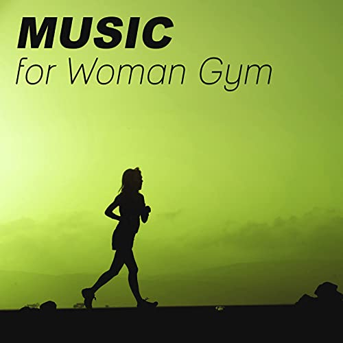 Music for Woman Gym – Chill Out Music for Workout, Fitness Chill Out