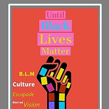 Until Black Lives Matter