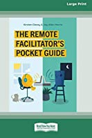 The Remote Facilitator's Pocket Guide (16pt Large Print Edition)