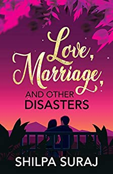 Love, Marriage, and Other Disasters: A funny, sweet, passionate love story. (The Kapoor Brothers Series Book 1) by [Shilpa Suraj]