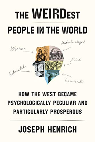 The WEIRDest People in the World: How the West Became Psychologically  Peculiar and Particularly Prosperous - Kindle edition by Henrich, Joseph.  Politics & Social Sciences Kindle eBooks @ Amazon.com.