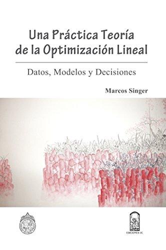Una práctica teoría de la optimización lineal: Datos, modelos y decisiones (Spanish Edition)