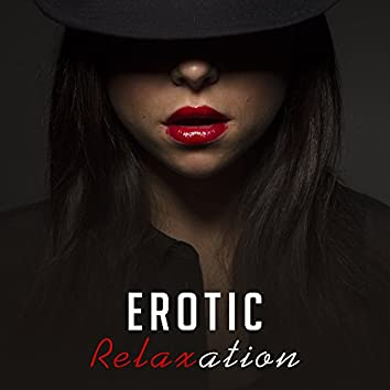 Erotic Relaxation – Sensual Chill Out Music for Two, Sexy Dance, Erotic Lounge, Making Love, Fancy Games