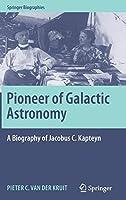 Pioneer of Galactic Astronomy: A Biography of Jacobus C. Kapteyn (Springer Biographies)