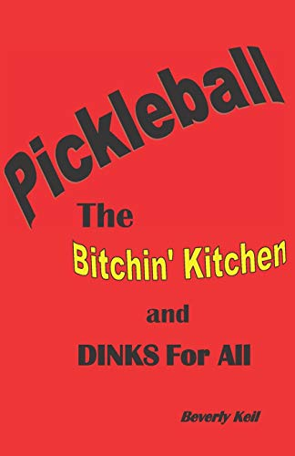 Pickleball: The Bitchin' Kitchen and Dinks For All