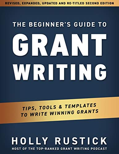 The Beginner's Guide to Grant Writing: Tips, Tools, & Templates to Write Winning Grants (Grant Writing & Funding)