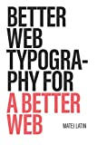 Better Web Typography for a Better Web: Web typography for web designers and web developers