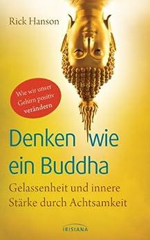 Denken wie ein Buddha: Gelassenheit und innere Stärke durch Achtsamkeit - Wie wir unser Gehirn positiv verändern (German Edition) by [Rick Hanson, Knut Krüger]