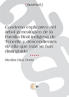 Cuaderno Explicativo Del Árbol Genealógico De La Familia Real Indígena De Tenerife Y Descendientes De Ella Que Mas Se Han Distinguido (Spanish Edition)