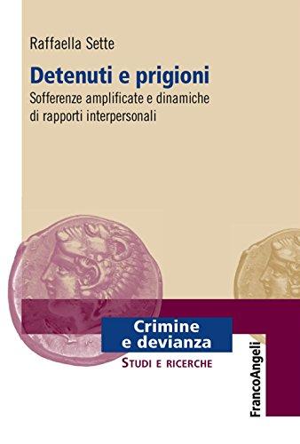 Detenuti e prigioni. Sofferenze amplificate e dinamiche di rapporti interpersonali