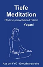 Tiefe Meditation: Pfad zur persönlichen Freiheit (FYÜ-Erleuchtungsreihe 1) (German Edition)